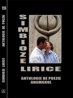 ANTOLOGIA DE POEZIE SIMBIOZE LIRICE VOUMUL 19-2016-RODICA ELENA LUPU-EDITURA ANAMAROL